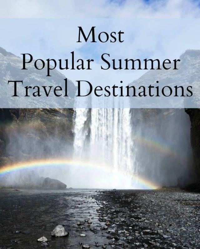 Most Popular Summer Travel Destinations
