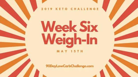 Keto Challenge Weigh-In Week 6