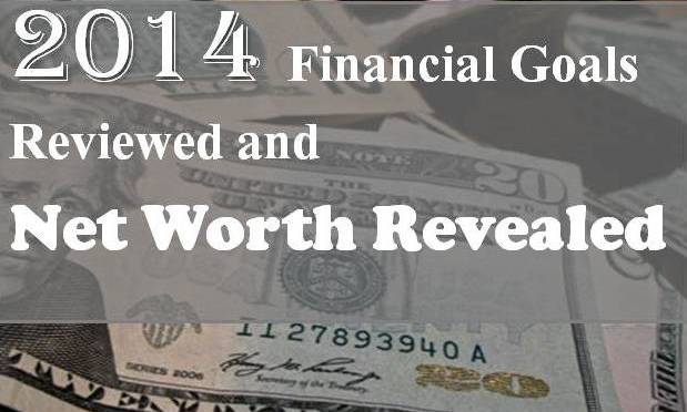2014 Financial Goals Reviewed and Net Worth Revealed