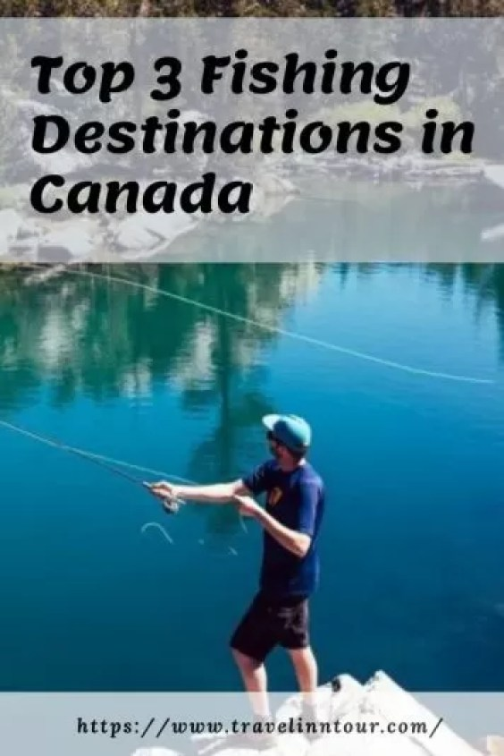 Fishing Destinations In Canada. - Top 3 Fishing Destinations in Canada