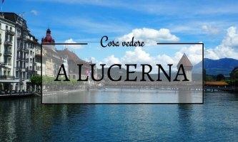 Cosa vedere a Lucerna, a passeggio tra il centro e il lago