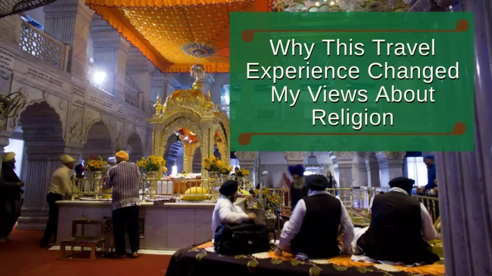 Why This Travel Experience Changed My Views About Religion