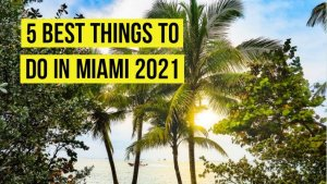 5 Best Things to do in Miami 2021 | Miami Vacation with Amazing Miami Travel Tips
