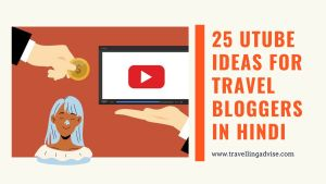 25 UTube Ideas for Travel Bloggers in Hindi 2021 to Create a Youtube Channel