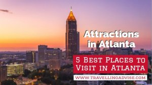 Attractions in Atlanta: Five Best Places to Visit in Atlanta 2021