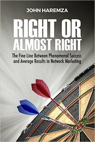 Right or Almost Right, John Haremza, Network Marketing, Motivation