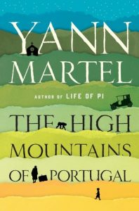 The High Mountains of Portugal by Yann Martel, Autor of Life of Pi, New Book Released in 2016