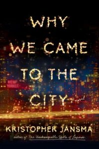 Why We Came to the City by Krisopher Jansma book release 2016