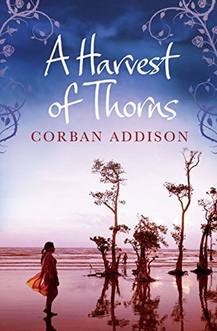 A Harvest of Thorns, Corban Addison, Novel, Book, Story, Travelling Book Junkie