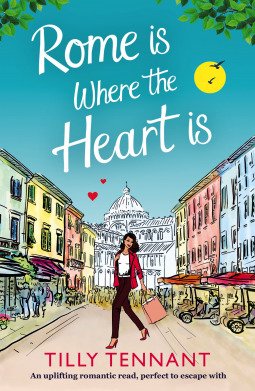 Rome is Where the Heart Is by Tilly Tennant, book, novel, fiction, writing, Travelling Book Junkie, March new release