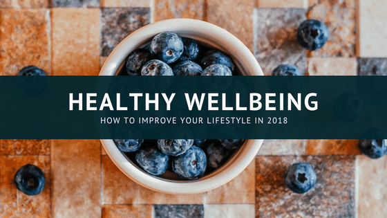 Healthy lifestyle, healthy living, wellbeing, how to get health in 2018