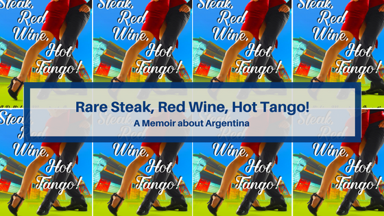 Argentina, Rare Steak, Red Wine, Hot Tango, Helen Wilkie, Travelogue, Memoir