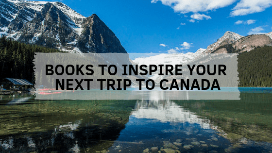Canadian books offer insights into the country from an insiders perspective and are a great source of information when planning your trips.