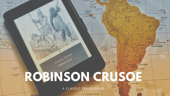 Robinson Crusoe by Daniel Defoe is a classic travelogue surviving over 300 years.