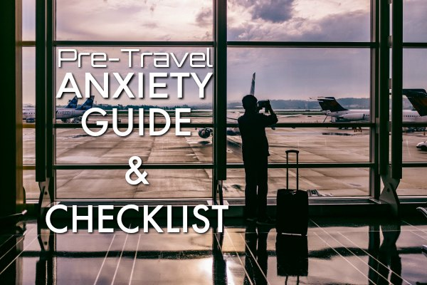 Pre-travel anxiety guide and checklist