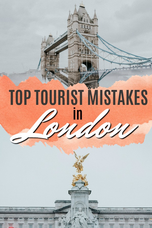 Top mistakes tourists make when visiting london