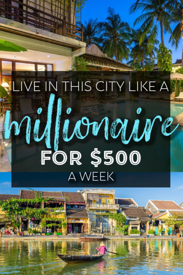 Hoi An Vietnam- live like a millionaire in this city for only $500 a week