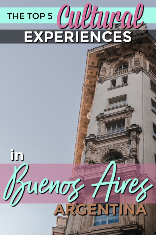 the top 5 cultural experiences in Buenos Aires