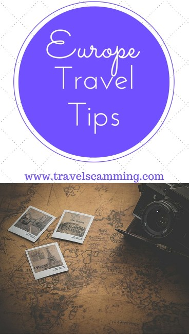 Europe Travel Tips: Important Advice You Need To Know