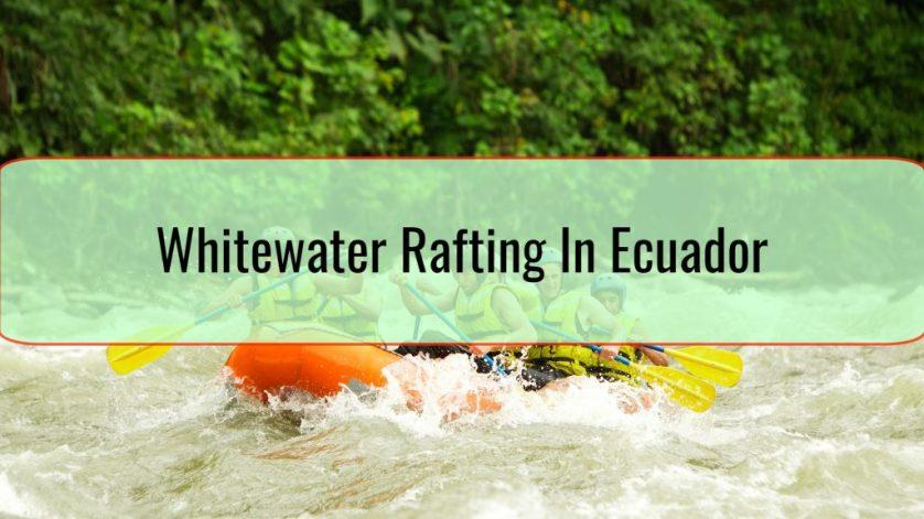 Whitewater Rafting In Ecuador
