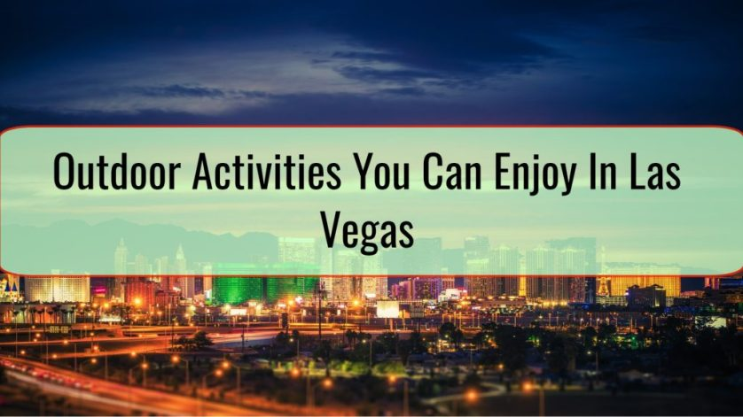 Outdoor Activities You Can Enjoy In Las Vegas