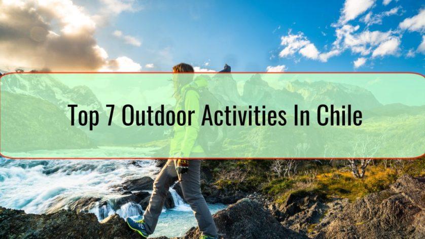 Top 7 Outdoor Activities In Chile