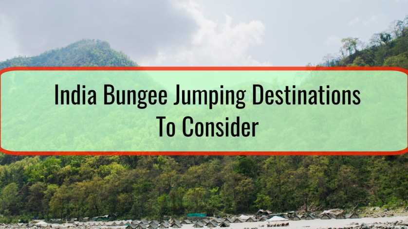 India Bungee Jumping Destinations To Consider