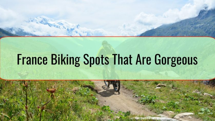 France Biking Spots That Are Gorgeous