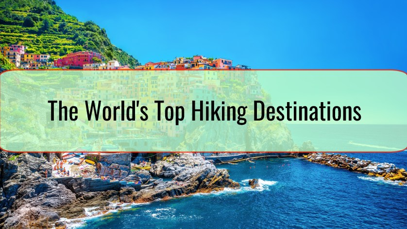 The World's Top Hiking Destinations
