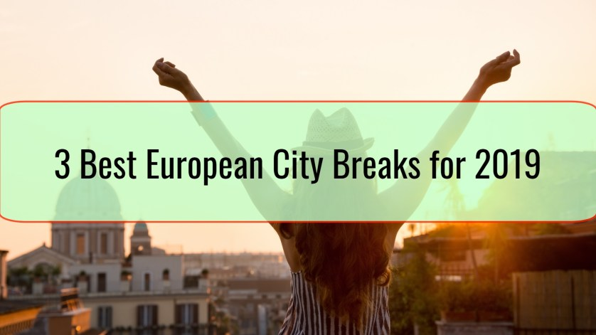 3 Best European City Breaks for 2019