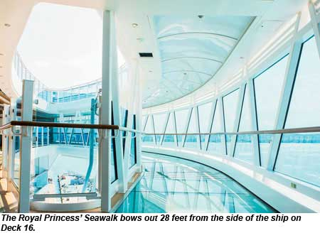 The Royal Princess Seawalk bows out 28 feet from the side of the ship on Deck 16.