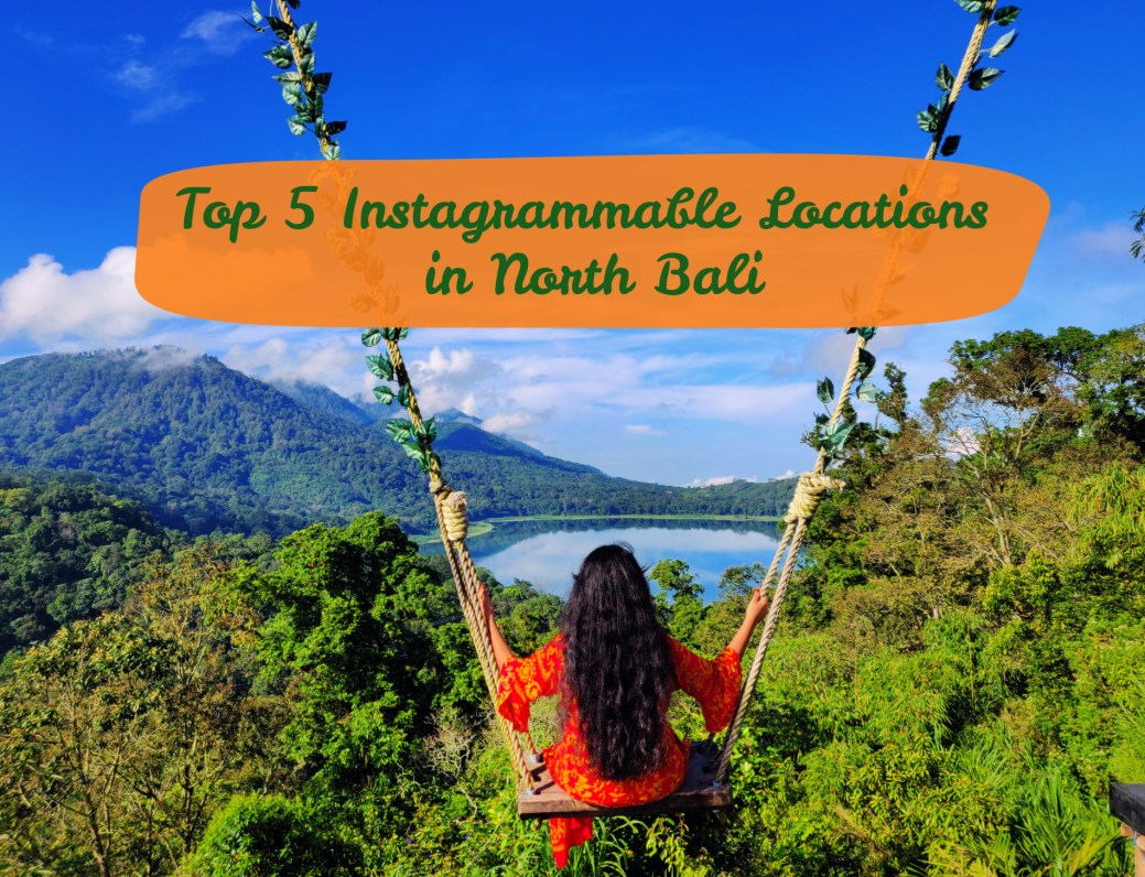 Top 5 Instagrammable Locations In North Bali Travel With Shreya