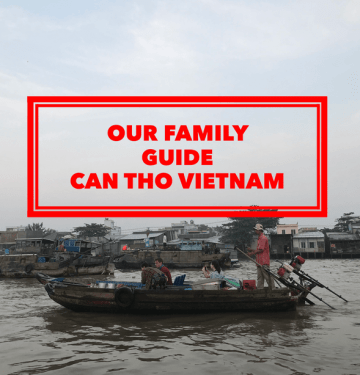 Our Family Guide to Can Tho Vietnam