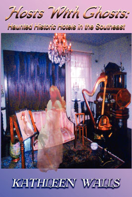 Hosts With Ghosts: Haunted Historic Hotels of the Southeast by Kathleen Walls