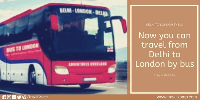 Now you can travel from Delhi to London by bus