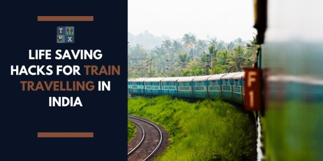 Life Saving Hacks for Train Travelling in India