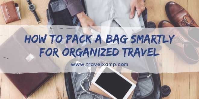 How to Pack a Bag Smartly for Organized Travel
