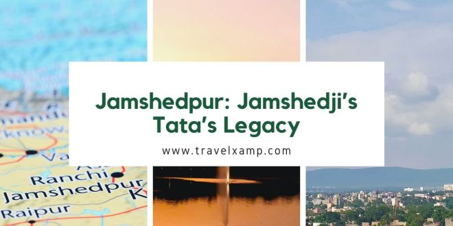 Jamshedpur: Jamshedji's Tata's Legacy