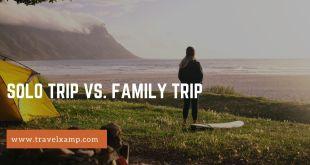 Solo Trip vs. Family Trip
