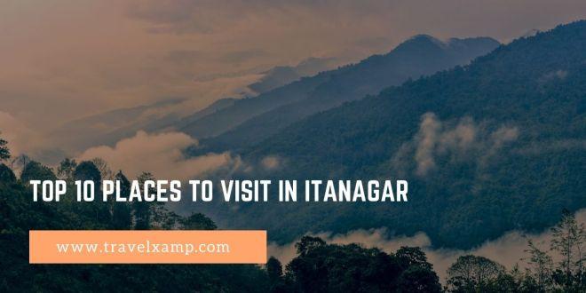 Top 10 Places to visit in Itanagar