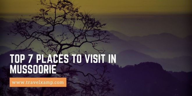 Top 7 Places to visit in Mussoorie
