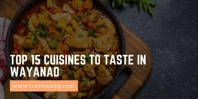 Top 15 Cuisines to taste in Wayanad
