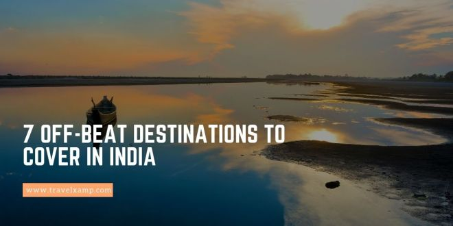 7 Off-Beat Destinations to Cover in India