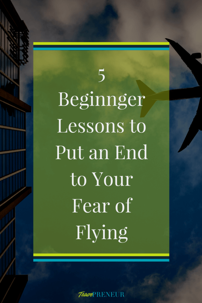 5 Beginner lessons to put an end to your fear of flying