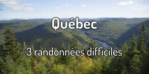 3 randonnées difficiles à faire au Québec