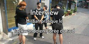 Interview Misbah pratique le Taekwondo en Corée du sud