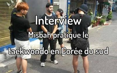 Interview – Misbah pratique le Taekwondo en Corée du Sud