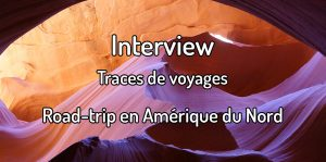 interview traces de voyages road-trip en Amérique du Nord
