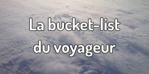 La bucket-list du voyageur