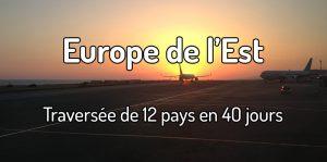 Un road-trip de 40 jours en Europe de l'Est - Traversée de 12 pays en 40 jours